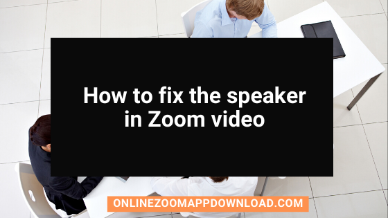 how to fix the speaker video zoom