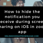 How to hide the notification you receive during screen sharing on iOS in zoom app