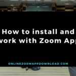 How to install and work with Zoom App
