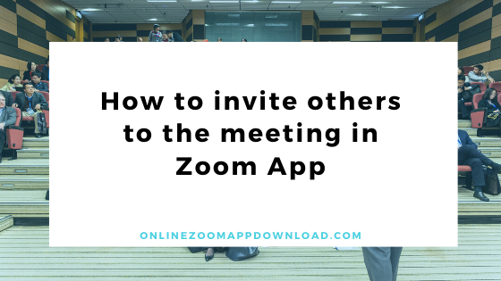 How to invite others to the meeting in Zoom App