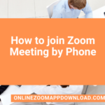 How to join Zoom Meeting by Phone