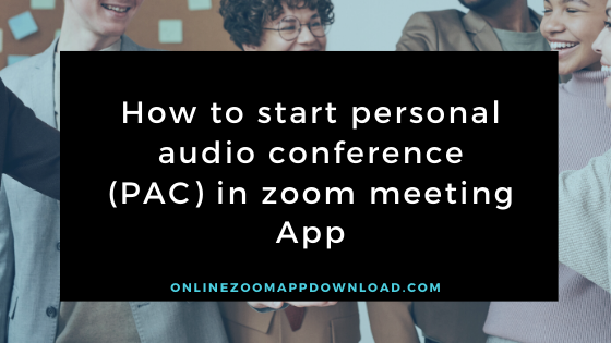 How to start personal audio conference (PAC) in zoom meeting App