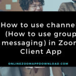 How to use channels (How to use group messaging) in Zoom Client App
