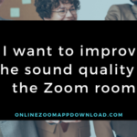 I want to improve the sound quality of the Zoom room