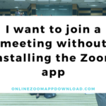 I want to join a meeting without installing the Zoom app