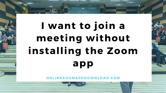 join a meeting without installing the Zoom app