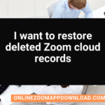 I want to restore deleted Zoom cloud records