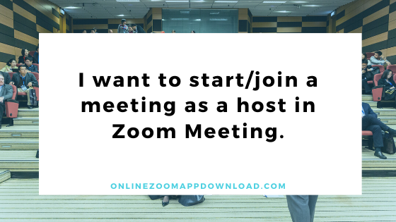 I want to start/join a meeting as a host in Zoom Meeting