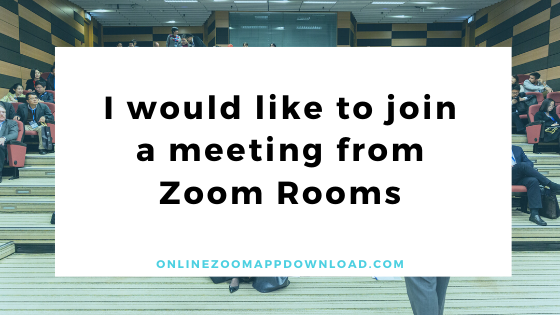 join a meeting from Zoom Rooms