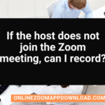 If the host does not join the Zoom meeting, can I record?