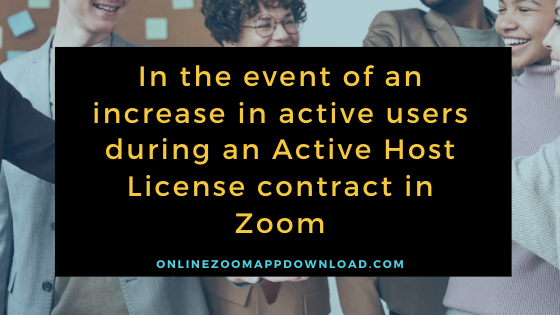 In the event of an increase in active users during an Active Host License contract in Zoom