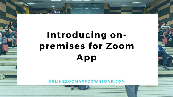 Introducing on-premises for Zoom App
