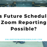 Is Future Schedule Zoom Reporting Possible?