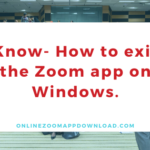 Know- How to exit the Zoom app on Windows.