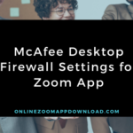McAfee Desktop Firewall Settings for Zoom App