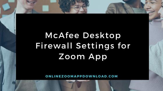 McAfee Desktop Firewall Settings for Zoom App