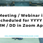 Meeting / Webinar is scheduled for YYYY / MM / DD in Zoom App