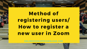 Method of registering users/ How to register a new user in Zoom