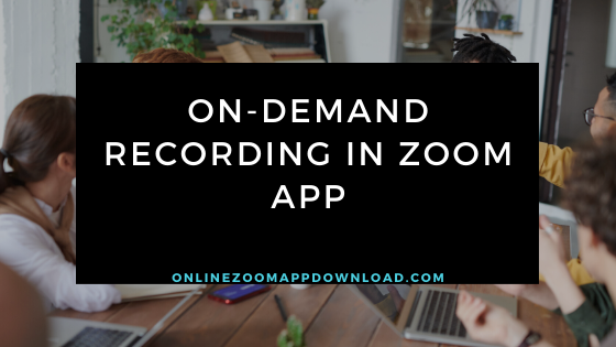 On-demand recording in Zoom App