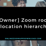 [Owner] Zoom room location hierarchy