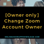 [Owner only] Change Zoom Account Owner