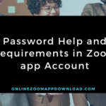 Password Help and Requirements in Zoom app Account