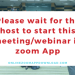 Please wait for the host to start this meeting/webinar in zoom App