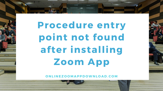 Procedure entry point not found after installing Zoom App