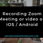 Recording Zoom Meeting or video on iOS / Android