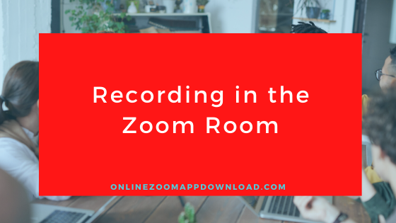 Recording in the Zoom Room