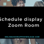 Schedule display of Zoom Room