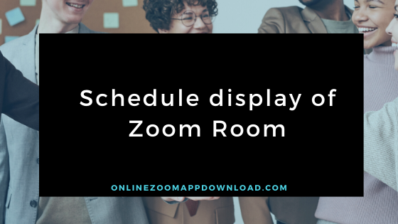 Schedule display of Zoom Room