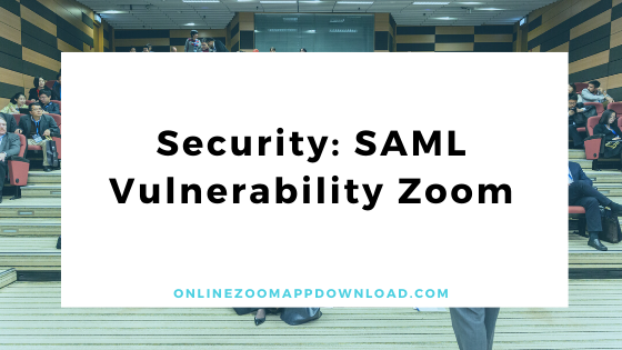 Security: SAML Vulnerability Zoom Video