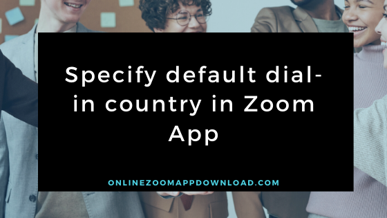 Specify default dial-in country in Zoom App