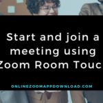 Start and join a meeting using Zoom Room Touch