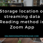 Storage location of streaming data Reading method in Zoom App