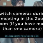 Switch cameras during a meeting in the Zoom room (if you have more than one camera)
