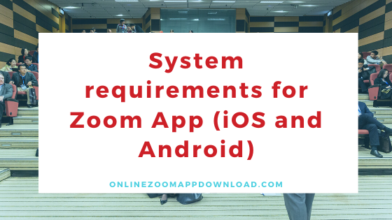 System requirements for Zoom App (iOS and Android)