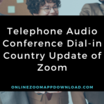 Telephone Audio Conference Dial-in Country Update of Zoom