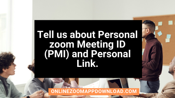 Tell us about Personal zoom Meeting ID (PMI) and Personal Link