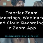Transfer Zoom Meetings, Webinars and Cloud Recordings In Zoom App