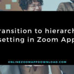 Transition to hierarchy setting in Zoom App