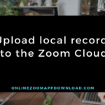 Upload local records to the Zoom Cloud