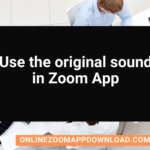 Use the original sound in Zoom App