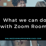 What we can do with Zoom Rooms