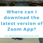 Where can I download the latest version of Zoom App?