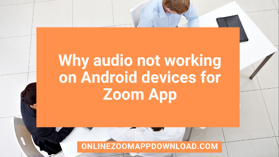 Why audio not working on Android devices for Zoom App
