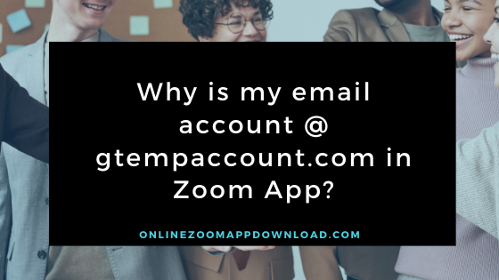 Why is my email account @ gtempaccount.com in Zoom App