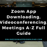 Zoom App Downloading, Videoconferencing, Meetings A-Z Full Guide
