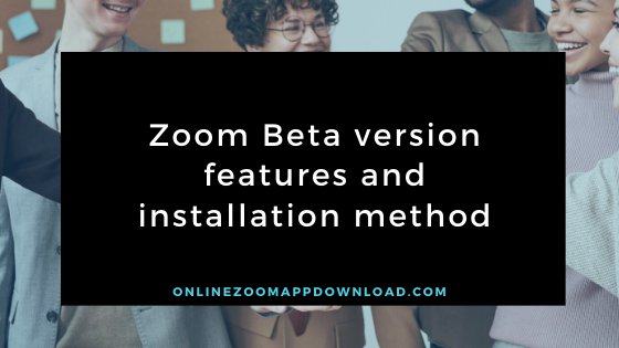 Zoom Beta version features and installation method